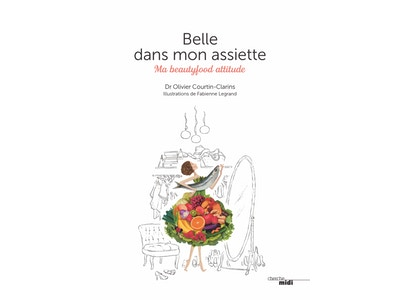 Belle dans mon assiette by Dr Olivier Courtin-Clarins